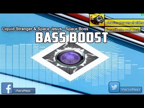 Space Boss - Liquid Stranger ft Space Jesus  BASS BOOST Version
