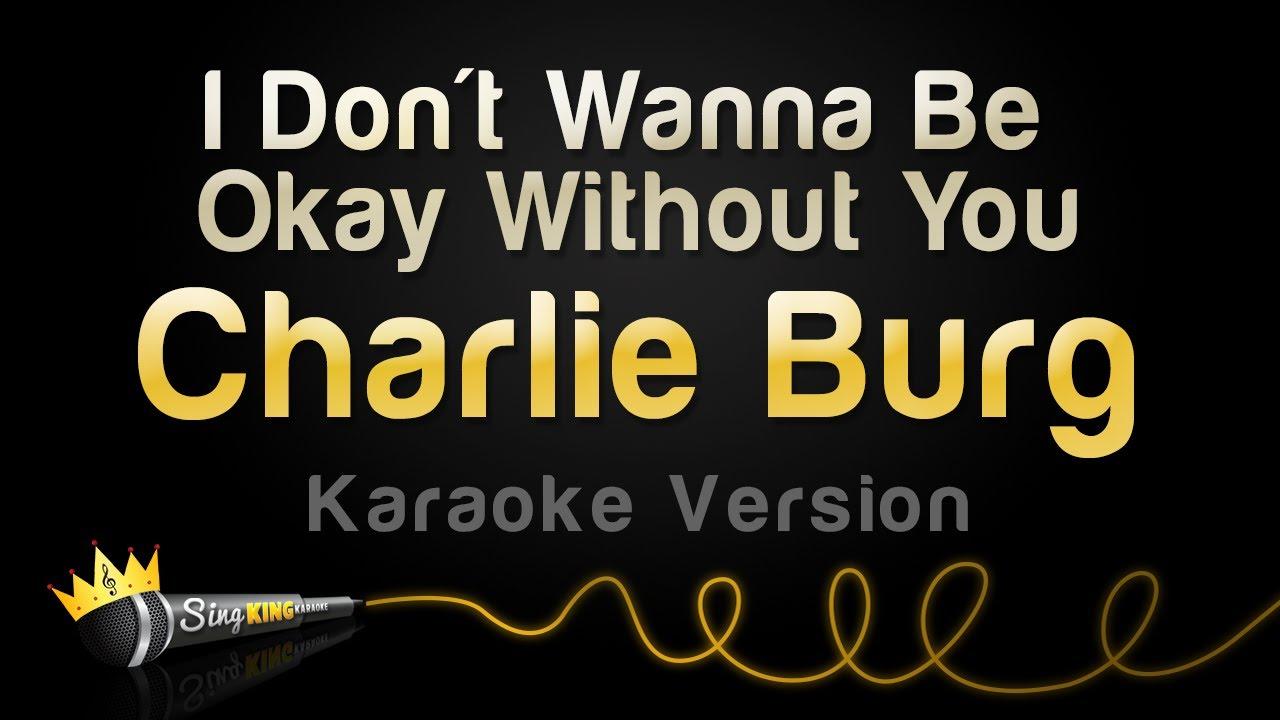 Charlie Burg - I Don't Wanna Be Okay Without You (Karaoke Version)
