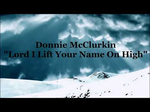 Donnie McClurkin - Lord I lift your name on high lyrics