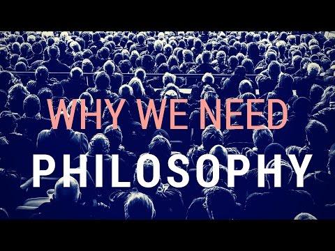 27 Reasons Why We Need Philosophy