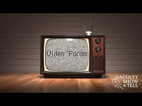 Faculty Show & Tell (6): Video Forum
