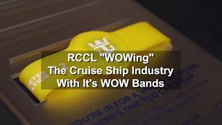 "RCCL ""WOWing"" The Cruise Ship Industry With It's WOW Bands"