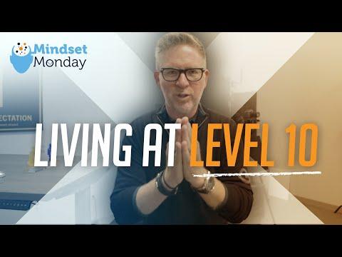 Living At Level 10   Mindset Monday