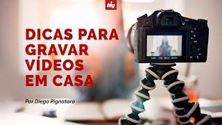 Dicas para gravar vídeos em casa - Por Diego Pignataro