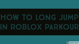 How to Long Jump in Roblox Parkour