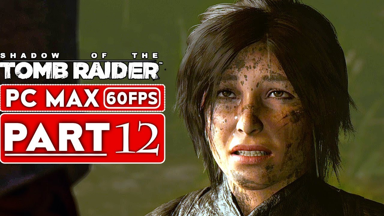 SHADOW OF THE TOMB RAIDER Gameplay Walkthrough Part 12 [1080p HD 60FPS PC] - No Commentary