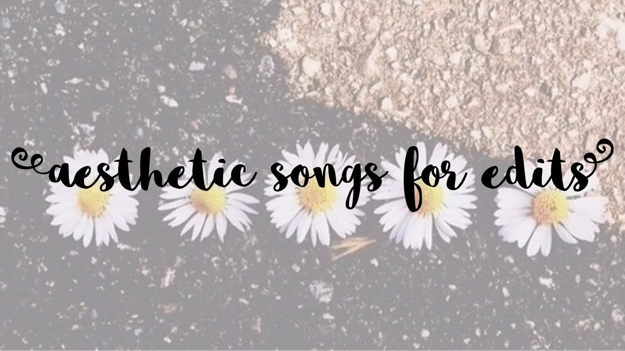 Aesthetic Uplift Songs For Edits