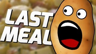 DON'T EAT THE POTATOES - Last Meal