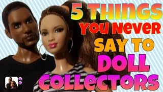 5 (Five) Things You Should Never Say to Adult Doll Collectors