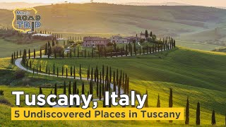 Tuscany Road Trip  - 5 Undiscovered Places in Tuscany beyond Florence