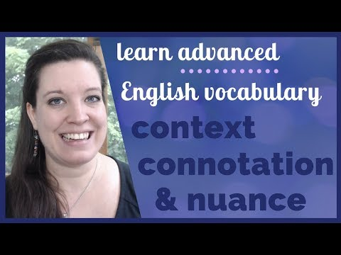 Understanding Context, Connotation, and Nuance When Learning Advanced English Vocabulary