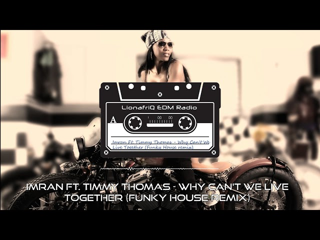 Imran ft. Timmy Thomas - Why Can't We Live Together (Funky House Remix)