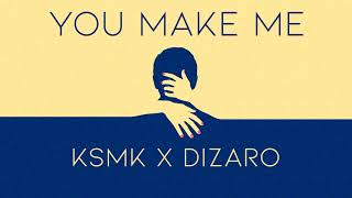 KSMK X Dizaro - You Make Me