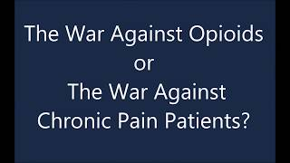 the war against opioids or the war against chronic pain patients?
