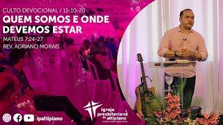 Quem Somos e Onde Devemos Estar - Culto Devocional - IP Altiplano - 11/10