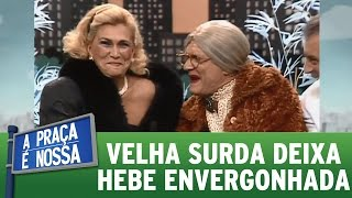 Velha Surda deixa Hebe Camargo envergonhada   Praça Retrô (19/01/17)