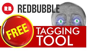 FREE Redbubble Tagging Tool - Time Saver for Print on Demand