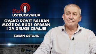 Zoran Ostojić - Ovako rovit Balkan može da bude opasan i za druge zemlje!
