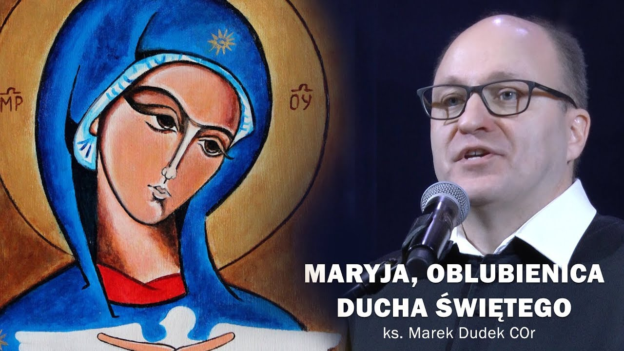Forum Śrem – Maryja, oblubienica Ducha Świętego – ks. Marek Dudek COr