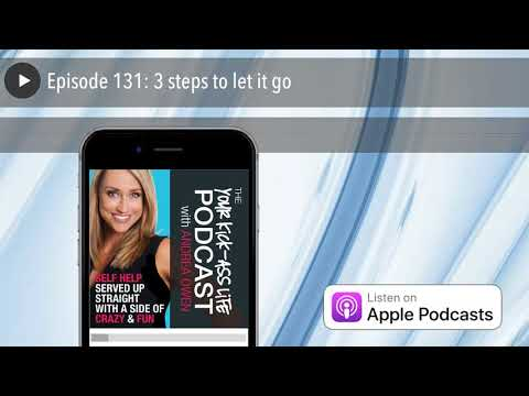 3 steps to let it go [Your Kick-Ass Life Podcast with Andrea Owen]