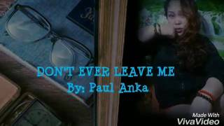 DON'T EVER LEAVE ME Lyrics By Paul Anka