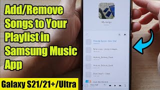 Galaxy S21/Ultra/Plus: How to Add/Remove Songs to Your Playlist in Samsung Music App