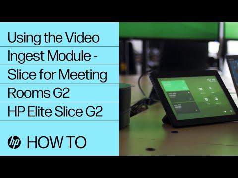 Using The Video Ingest Module - Slice For Meeting Rooms G2 | HP Elite Slice G2 | HP