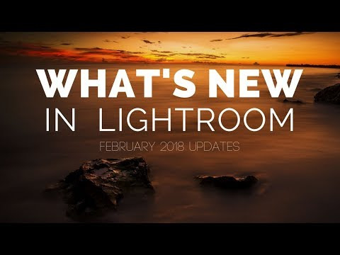 What's New in Lightroom (February 2018 Update)