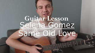 Selena Gomez - Same Old Love (Guitar Lesson/Guitar Tutorial)