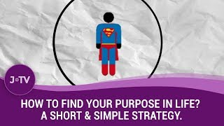 How to find your purpose in life? A short & simple strategy.