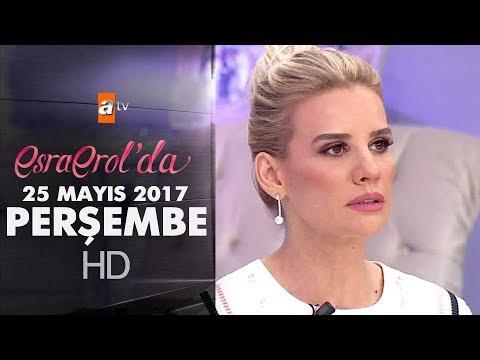 Esra Erol'da 25 Mayıs 2017 Perşembe - 409. Bölüm - atv