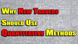 Why New Traders Should Use Quantitative Methods