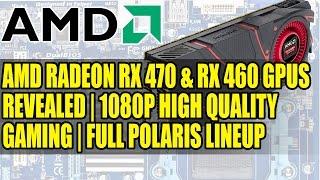amd radeon rx 470 rx 460 gpus revealed   1080p high quality gaming   full polaris lineup