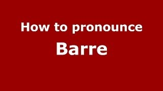 How to pronounce Barre (French/France) - PronounceNames.com