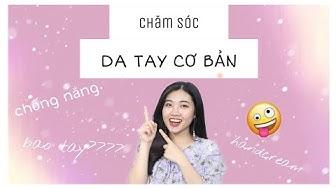 CHĂM SÓC DA TAY CƠ BẢN| By Thư