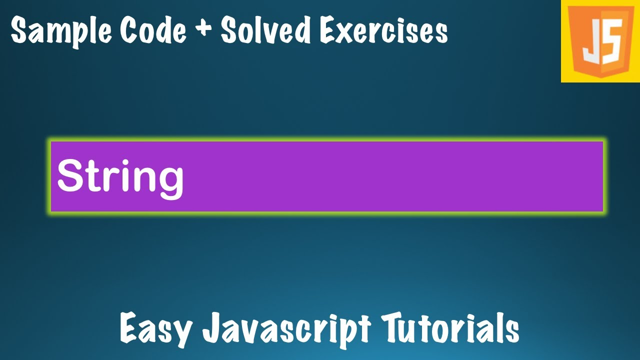 Complete Javascript Course Lessons -#5- String with Sample Code and Exercises - JS Basics