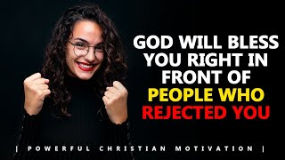 GOD WILL BLESS YOU RIGHT IN FRONT OF PEOPLE WHO REJECTED YOU | Powerful Motivational Video