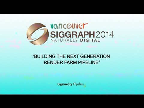 Siggraph 2014 Birds of a Feather BUILDING THE NEXT GENERATION RENDER FARM PIPELINE