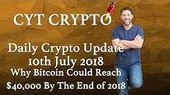 Daily Crypto Update - Why Bitcoin Could Reach $40,000 By The End of 2018