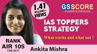 IAS Toppers Strategy, Ankita Mishra Rank 105, CSE 2017, what works and what not !
