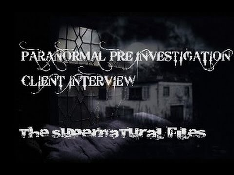 IS IT HAUNTED?CLIENT INTERVIEW 1.(The Supernatural Files)