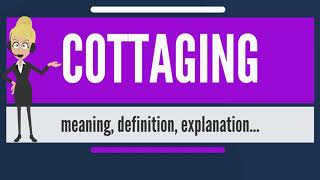 What is COTTAGING? What does COTTAGING mean? COTAGGING meaning, definition & explanation