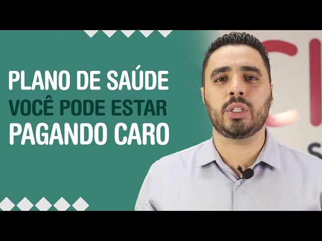 PLANO DE SAÚDE, VOCÊ PODE ESTAR PAGANDO CARO