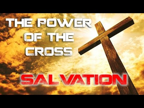 The Power of the Cross - Salvation