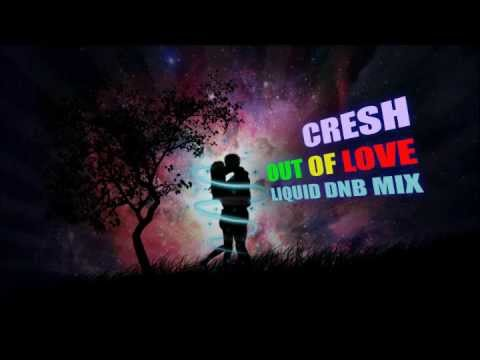 Cresh - Out Of Love   Liquid Drum and Bass mix