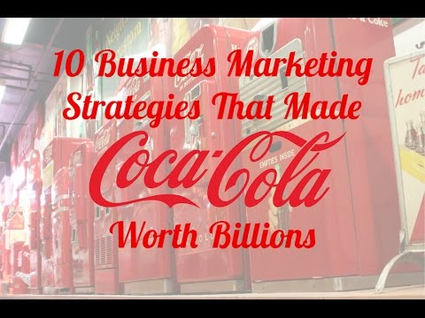 10 Business Marketing Strategies That Made Coca-Cola Worth B