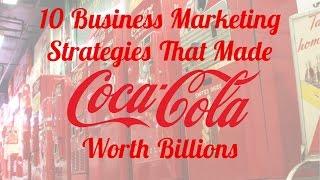 10 business marketing strategies that made coca-cola worth billions