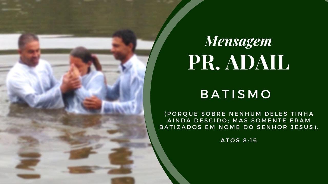 Batismo em Nome de Jesus - Mensagem Pr. Adail