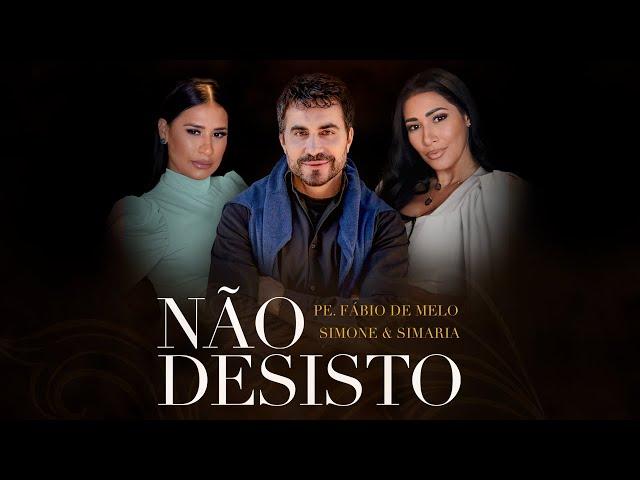Não Desisto - Padre Fábio de Melo, Simone & Simaria