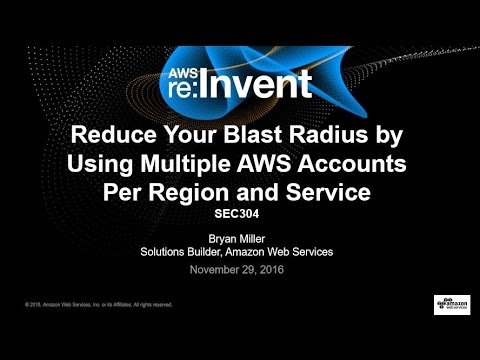 AWS re:Invent 2016: Reduce Blast Radius by Using Multiple AWS Accounts Per Region & Service (SEC304)
